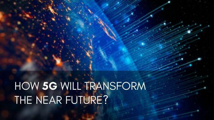 How 5g Will Transform The Near Future