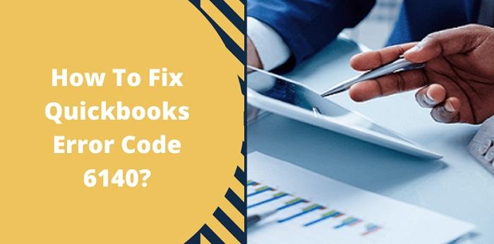 How To Fix Quickbooks Error Code 6140