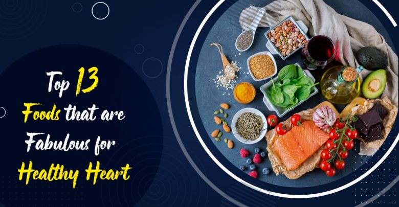 Top 13 Foods that are Fabulous for Healthy Heart