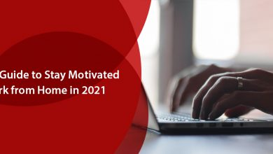 The Ultimate Guide To Stay Motivated During Work From Home in 2021