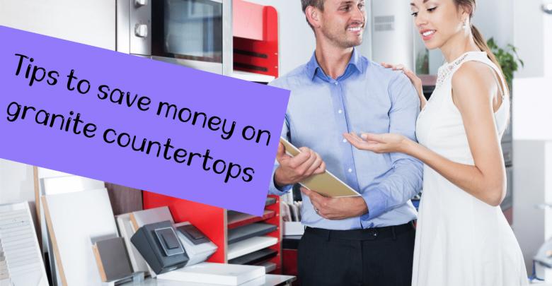 Tips to save money on granite countertops
